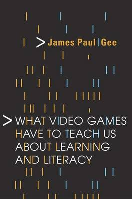 What Video Games Have to Teach Us about Learning and Literacy - Gee, James Paul