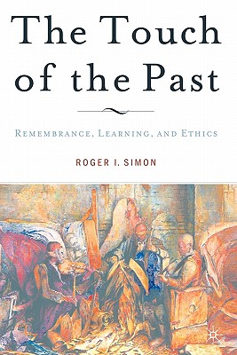 The Touch of the Past: Remembrance, Learning, and Ethics - Simon, Roger I