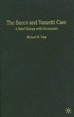 The Sacco and Vanzetti Case: A Brief History with Documents - Topp, Michael Miller