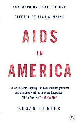 AIDS in America - Hunter, Susan, Professor, Ph.D., and Trump, Donald J (Foreword by), and Cumming, Alan (Preface by)