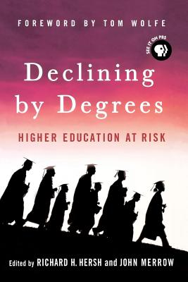 Declining by Degrees: Higher Education at Risk - Hersh, Richard H (Editor), and Merrow, John (Editor), and Wolfe, Tom (Foreword by)