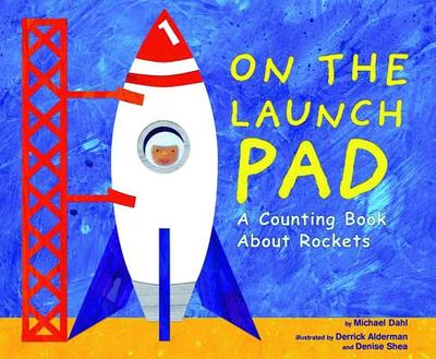 On the Launch Pad: A Counting Book about Rockets - Dahl, Michael