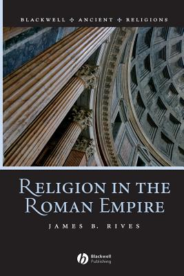 Religion in the Roman Empire - Rives, James B