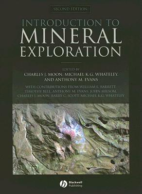 Introduction to Mineral Exploration - Moon, Charles J (Editor), and Whateley, Michael K G (Editor), and Evans, Anthony M (Editor)