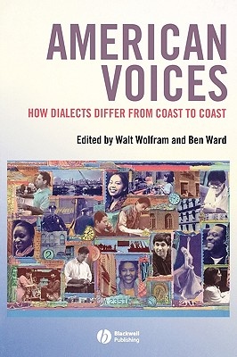 American Voices: How Dialects Differ from Coast to Coast - Wolfram, and Ward B, B, and Wolfram, Walt (Editor)