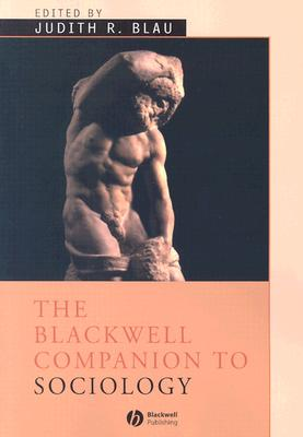 The Blackwell Companion to Sociology - Blau, Judith R (Editor)