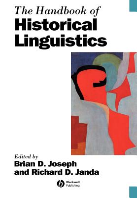 The Handbook of Historical Linguistics - Joseph, Brian D, Professor (Editor), and Janda, Richard D (Editor)