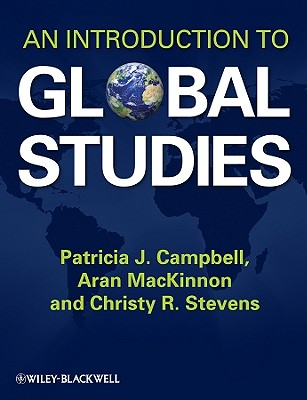 An Introduction to Global Studies - Campbell, Patricia J, and MacKinnon, Aran, and Stevens, Christy R