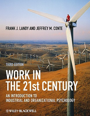 Work in the 21st Century: An Introduction to Industrial and Organizational Psychology - Landy, Frank J, and Conte, Jeffrey M