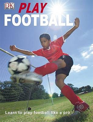 Play Football - Saunders, Catherine (Editor), and Harvey, Guy (Designer), and Drabwell, Mark