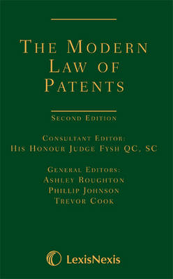 The Modern Law of Patents - Fysch, Michael (Consultant editor), and Roughton, Ashley (General editor), and Johnson, Phillip E. (General editor)