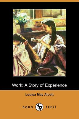 Work: A Story of Experience (Illustrated Edition) (Dodo Press) - Alcott, Louisa May