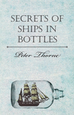 Secrets of Ships in Bottles - Thorne, Peter