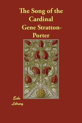 The Song of the Cardinal - Stratton-Porter, Gene