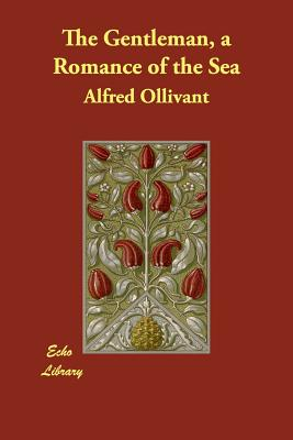 The Gentleman, a Romance of the Sea - Ollivant, Alfred