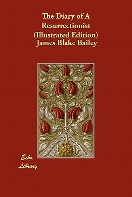 The Diary of a Resurrectionist (Illustrated Edition) - Bailey, James Blake