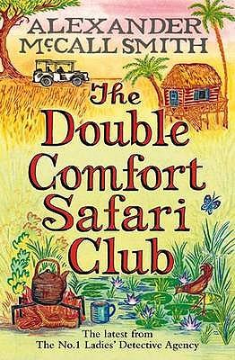The Double Comfort Safari Club - McCall Smith, Alexander