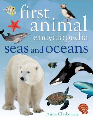 First Animal Encyclopedia Seas and Oceans - Claybourne, Anna