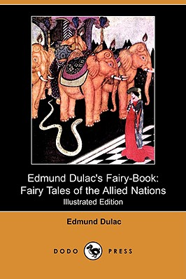 Edmund Dulac's Fairy-Book: Fairy Tales of the Allied Nations (Illustrated Edition) (Dodo Press) - Dulac, Edmund