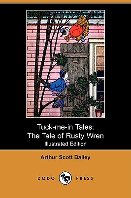 Tuck-Me-In Tales: The Tale of Rusty Wren (Illustrated Edition) (Dodo Press) - Bailey, Arthur Scott