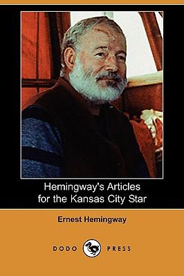 Hemingway's Articles for the Kansas City Star (Dodo Press) - Hemingway, Ernest