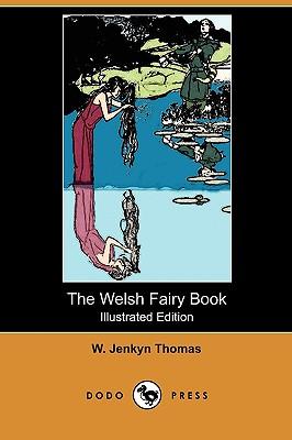 The Welsh Fairy Book (Illustrated Edition) (Dodo Press) - Thomas, W Jenkyn