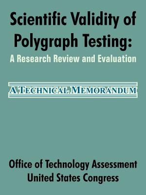 Scientific Validity of Polygraph Testing: A Research Review and Evaluation - Office of Technology Assessment, and United States Congress