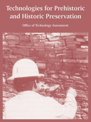 Technologies for Prehistoric and Historic Preservation - Office of Technology Assessment, Of Technology Assessment