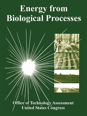 Energy from Biological Processes - Office of Technology Assessment, Of Technology Assessment, and United States Congress