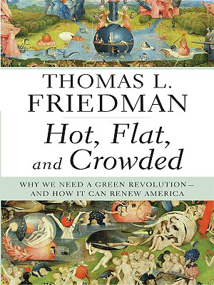 Hot, Flat, and Crowded: Why We Need a Green Revolution--And How It Can Renew America - Friedman, Thomas L