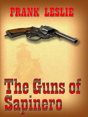 The Guns of Sapinero - Leslie, Frank, Mrs.