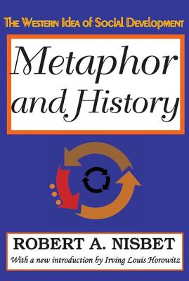 Metaphor and History: The Western Idea of Social Development - Nisbet, Robert A, and Horowitz, Irving Louis (Introduction by)
