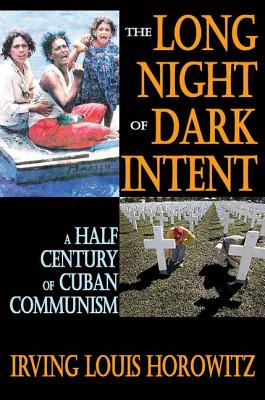 The Long Night of Dark Intent: A Half Century of Cuban Communism - Horowitz, Irving Louis