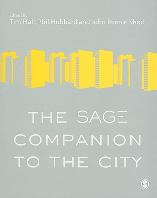 The Sage Companion to the City - Hall, Tim (Editor), and Hubbard, Phil, Dr. (Editor), and Short, John Rennie, Professor (Editor)