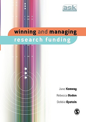 Winning and Managing Research Funding - Kenway, Jane, and Boden, Rebecca, and Epstein, Debbie