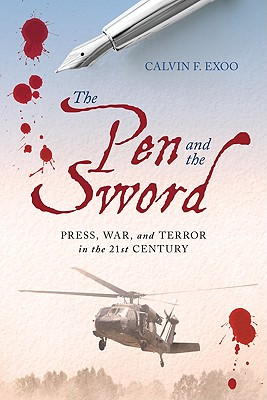 The Pen and the Sword: Press, War, and Terror in the 21st Century - Exoo, Calvin F (Editor)