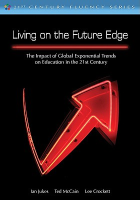 Living on the Future Edge: Windows on Tomorrow - Jukes, Ian, and McCain, Ted, Mr., and Crockett, Lee