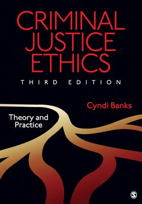 Criminal Justice Ethics: Theory and Practice - Banks, Cyndi, Dr.