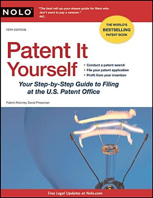 Patent It Yourself: Your Step-By-Step Guide to Filing at the U.S. Patent Office - Pressman, David, Attorney