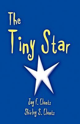 The Tiny Star - Clontz, Jay F, and Clontz, Shirley S
