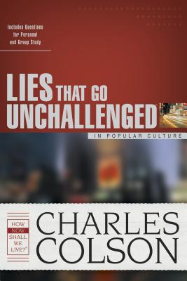 Lies That Go Unchallenged in Popular Culture - Colson, Charles W, and Bell Jr, James S