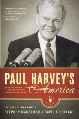 Paul Harvey's America: The Life, Art, and Faith of a Man Who Transformed Radio and Inspired a Nation - Mansfield, Stephen, and Holland, David A