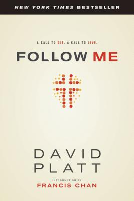 Follow Me: A Call to Die. a Call to Live. - Platt, David, and Chan, Francis (Introduction by)