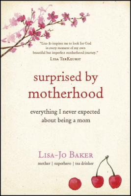 Surprised by Motherhood: Everything I Never Expected about Being a Mom - Baker, Lisa-Jo
