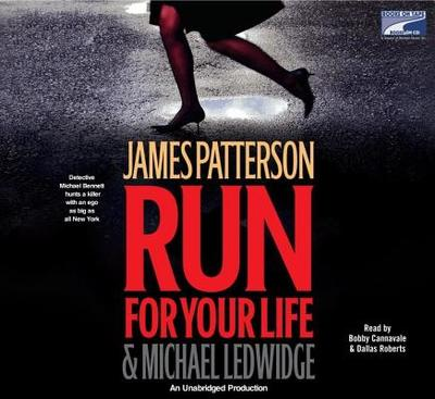 Run for Your Life - Patterson, James, and Ledwidge, Michael, and Cannavale, Bobby (Read by)