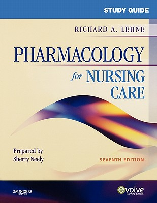 Study Guide for Pharmacology for Nursing Care - Lehne, Richard A, and Neely, Sherry, and Lehne