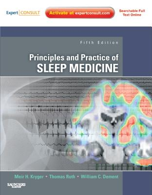 Principles and Practice of Sleep Medicine - Kryger, Meir H (Editor), and Roth, Thomas (Editor), and Dement, William C, M.D., PH.D. (Editor)