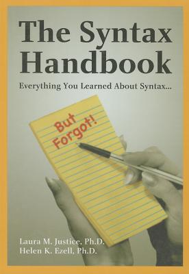 The Syntax Handbook: Everything You Learned about Syntax... But Forgot! - Justice, Laura M, and Ezell, Helen K