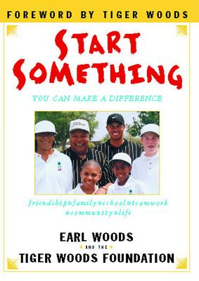 Start Something: You Can Make a Difference - Woods, Earl, and Tiger Woods Foundation, and Wenk, Shari Lesser