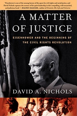 A Matter of Justice: Eisenhower and the Beginning of the Civil Rights Revolution - Nichols, David A